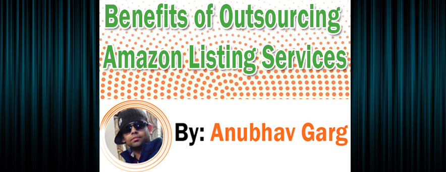 Benefits of Outsourcing Amazon Listing Services