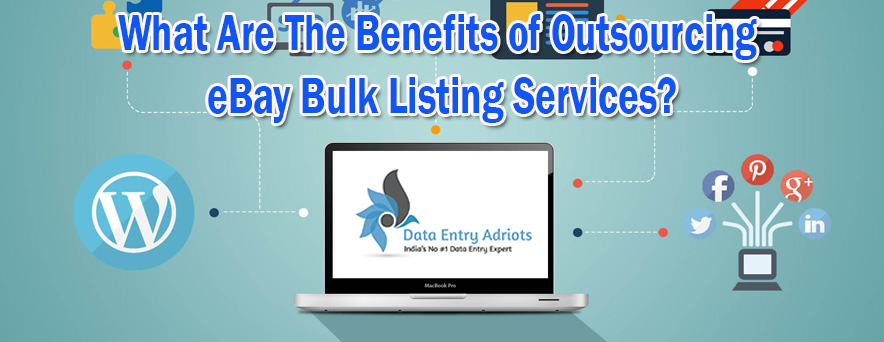 What Are The Benefits of Outsourcing eBay Bulk Listing Services