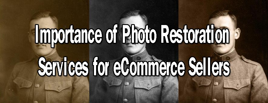 Importance of Photo Restoration Services for eCommerce Sellers