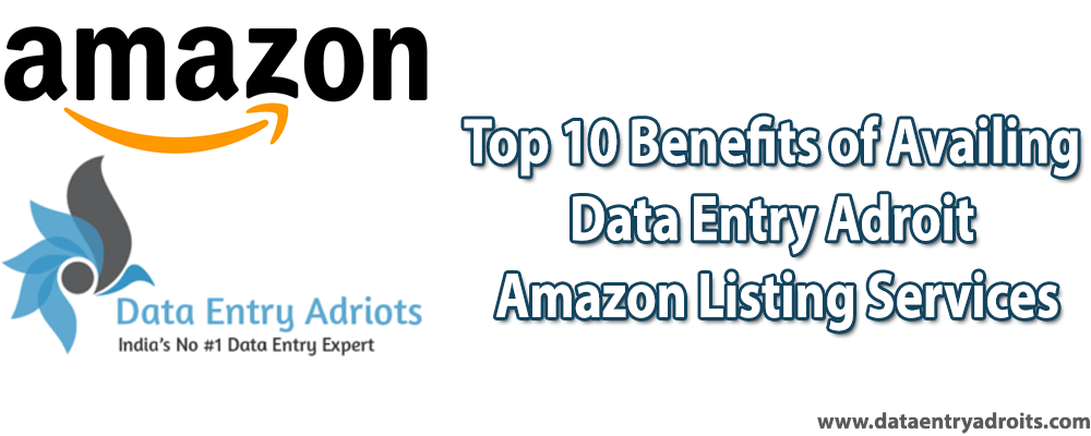 Top 10 Benefits of Availing Data Entry Adroit Amazon Listing Services